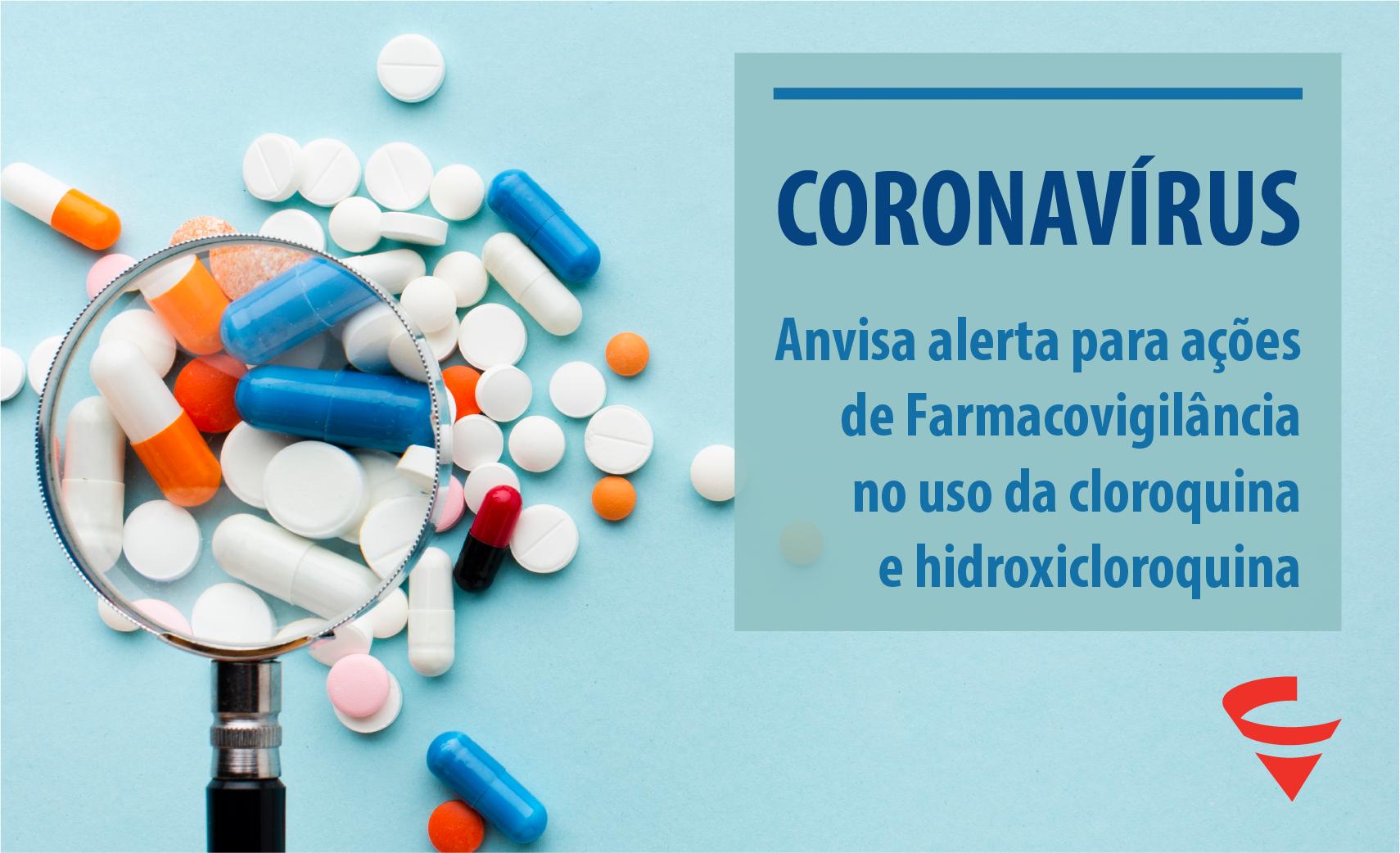 Anvisa alerta para ações de Farmacovigilância no uso da cloroquina e hidroxicloroquina